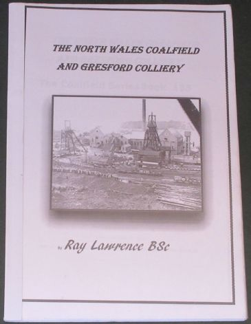 The North Wales Coalfield and Gresford Colliery, by Ray Lawrence